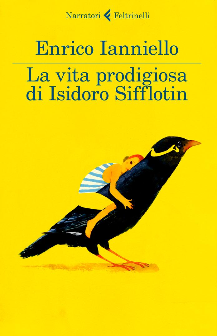 La vita prodigiosa di Isidoro Sifflotin  · Feltrinelli