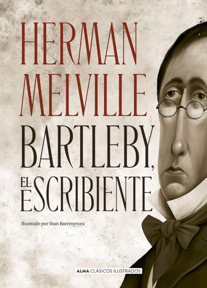 Bartleby, el escribiente · Alma Clásicos Ilustrados